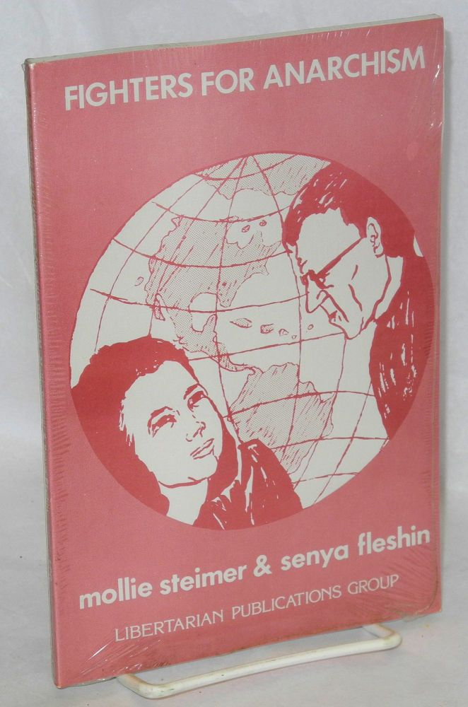 Fighters for anarchism, Mollie Steimer and Senya Fleshin. A memorial volume assembled and edited by Abe Bluestein. Mollie and Senya Fleshin Steimer.