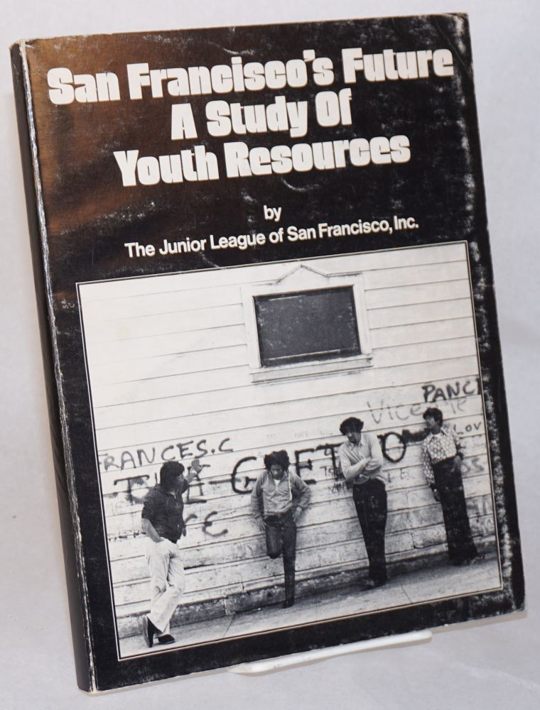 San Francisco's future; a study of youth resources: JLSF juvenile justice system research project. Inc Junior League of San Francisco.