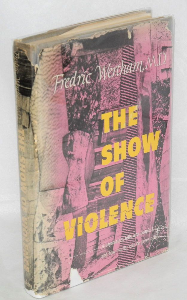 The show of violence. Fredric Wertham, M. D.