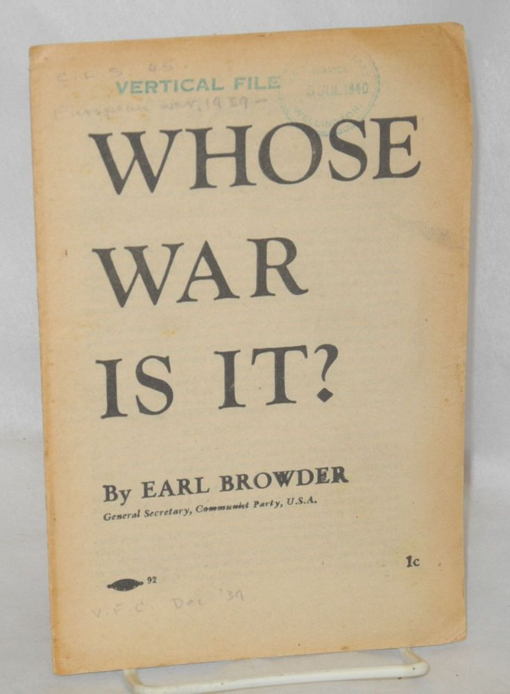Whose war is it? Speech delivered at Town Hall, Philadelphia, September 29, 1939. Earl Browder.