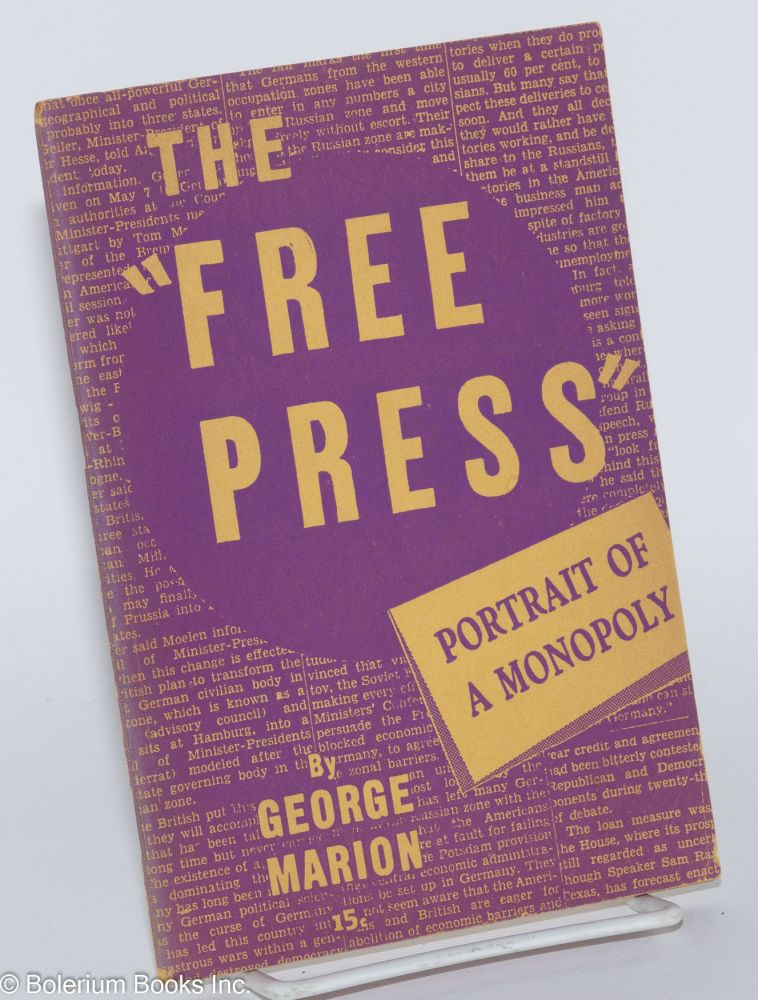 "The ""Free press""; portrait of a monopoly. George Marion."