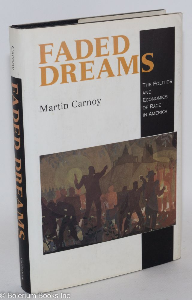 Faded dreams; the politics and economics of race in America. Martin Carnoy.