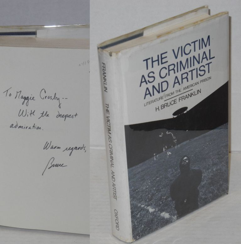 The victim as criminal and artist; literature from the American prison. H. Bruce Franklin.