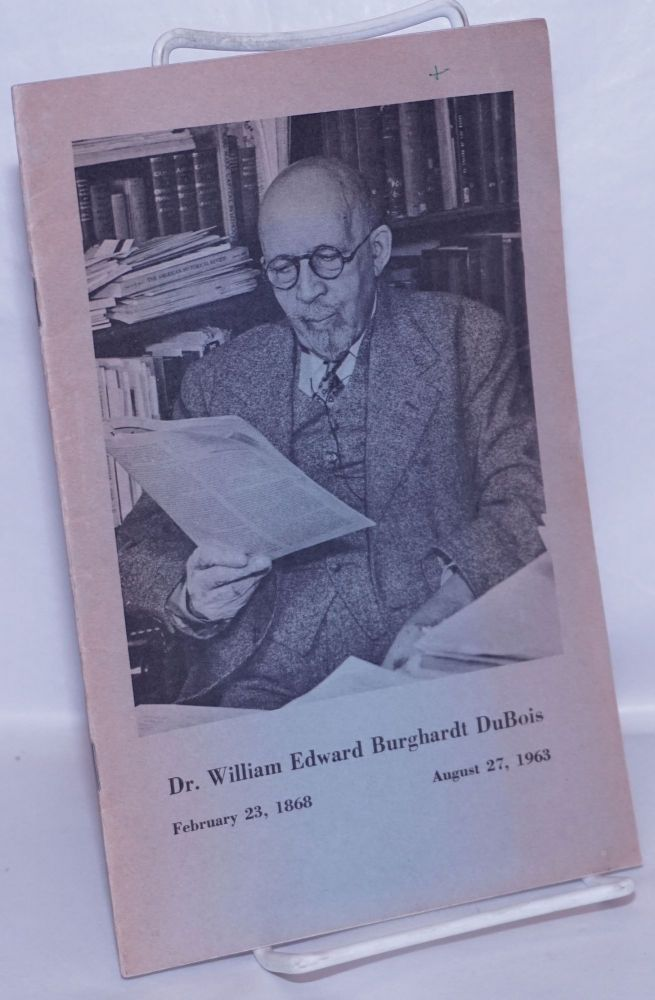 Dr. William Edward Burghardt DuBois, February 23, 1868, August 27, 1963. [cover title] Address delivered... at the memorial service of the late Dr. W.E.B. Du Bois at the Aggrey Memorial Church, Achimota College, Accra, Ghana, on Sunday 29th September, 1963. William Howard Melish.