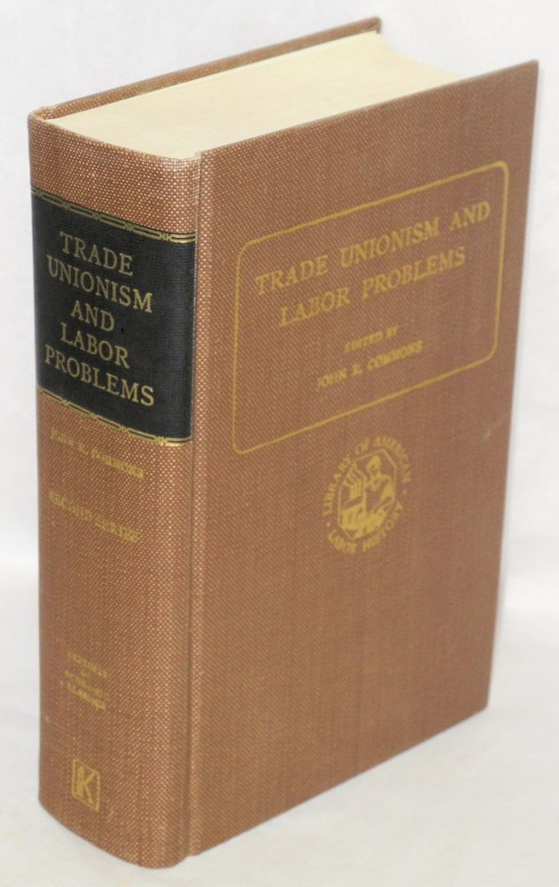 Trade unionism and labor problems . Second series. Edited with an introduction by John R. Commons. John R. Commons, ed.