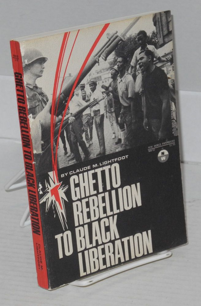 Ghetto rebellion to black liberation. Claude M. Lightfoot.