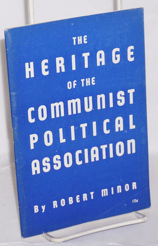 The heritage of the Communist Political Association. Second printing, revised. Robert Minor.