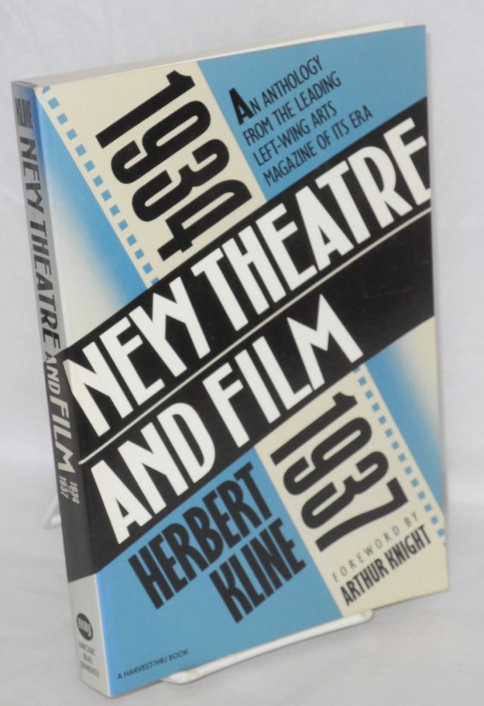 New theatre and film 1934 to 1937, an anthology. Selections edited and with commentary by Herbert Kline, foreword by Arthur Knight. Herbert Kline, ed.