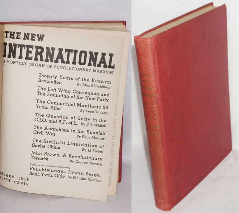 The New International; a monthly organ of revolutionary Marxism. Volume 4, no. 1 January 1938 to vol. 4, no. 12 December 1938. James Burnham, , Max Shachtman, eds Maurice Spector.