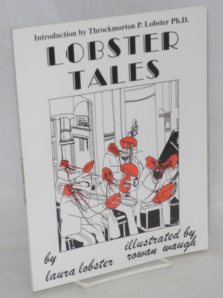 Lobster tales by Laura Lobster [pseud.] Illustrated by Rowan Waugh, introduction by Throckmorton P. Lobster, Ph.D. Eugene Nelson.
