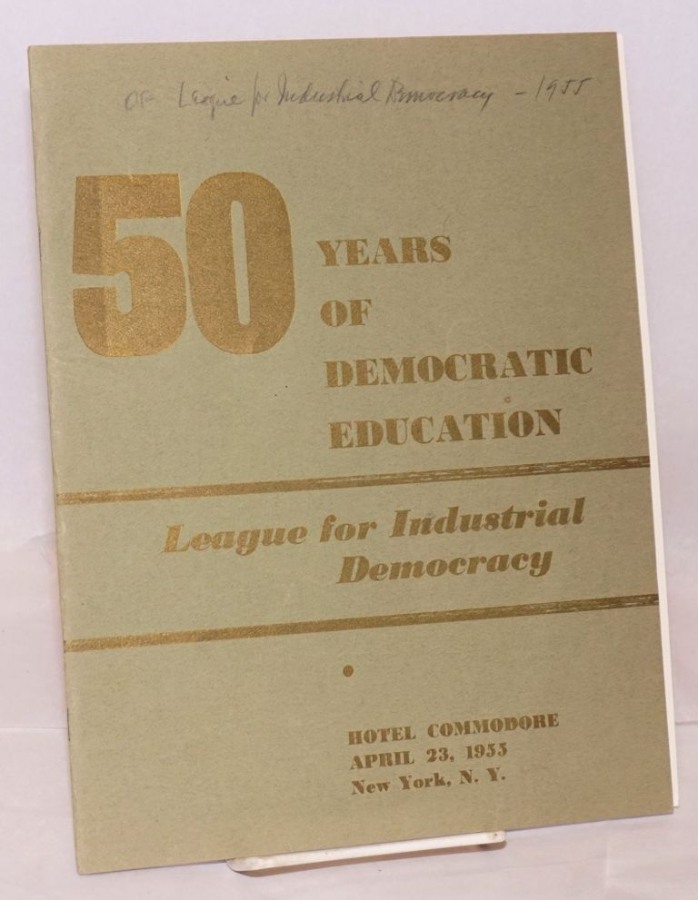 50 years of democratic education, League for Industrial Democracy, Hotel Commodore, April 23, 1955, New York, N.Y. League for Industrial Democracy.