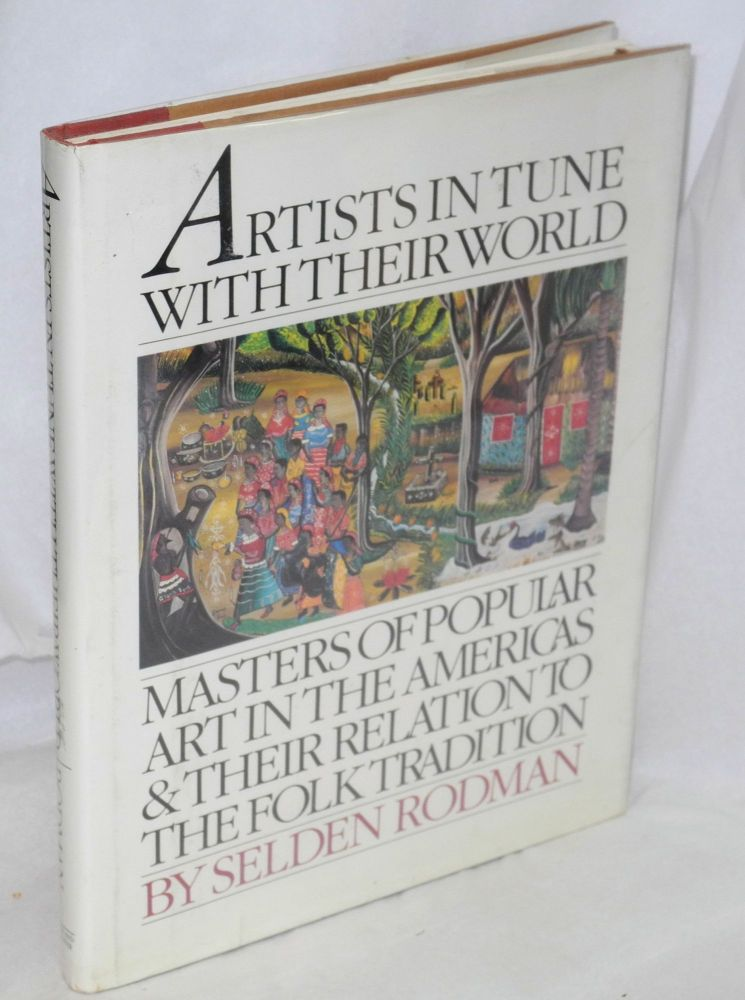 Artists in tune with their world; masters of popular art in the Americas and their relation to the folk tradition. Selden Rodman.