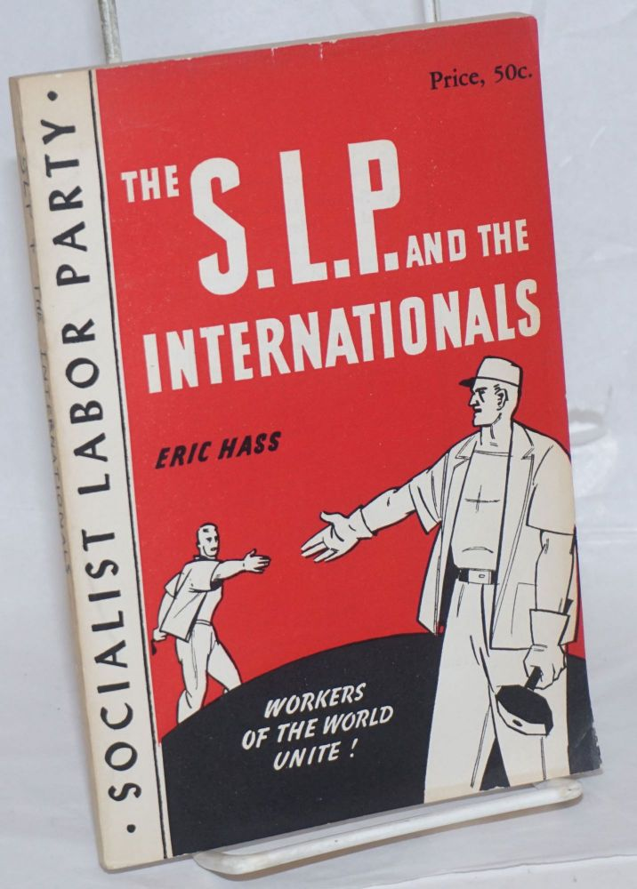 The Socialist Labor Party and the Internationals. Eric Hass.