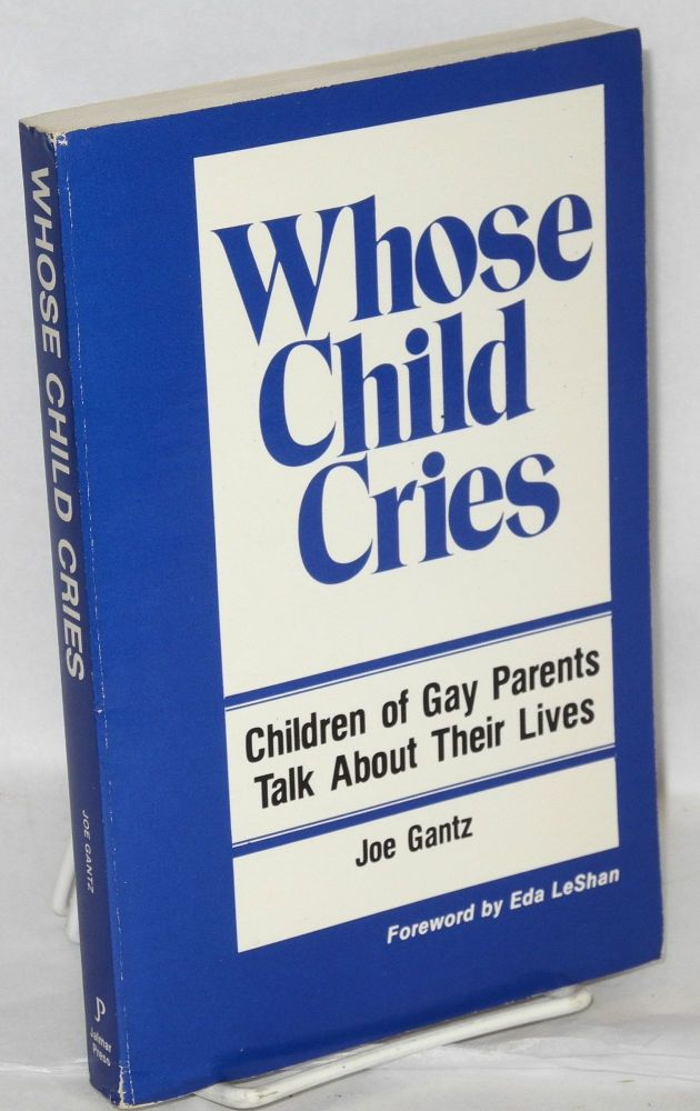 Whose child cries; children of gay parents talk about their lives. Joe Gantz.
