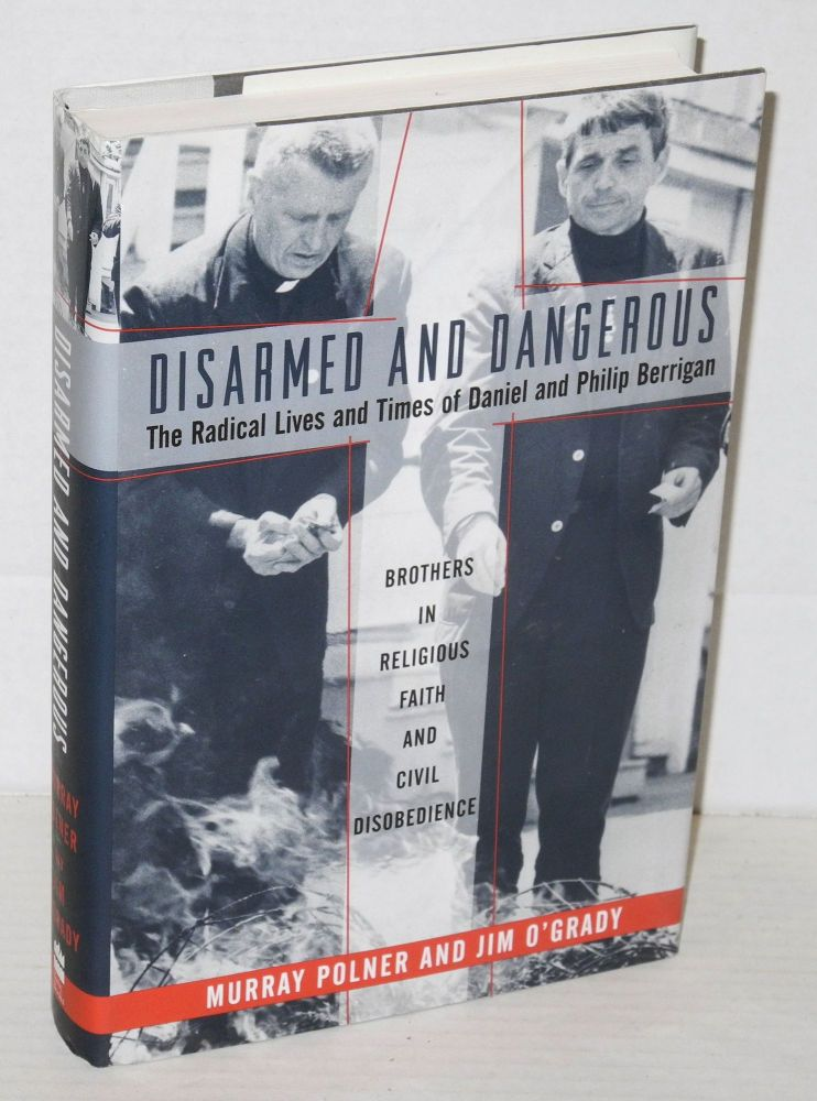 Disarmed and dangerous; the radical lives and times of Daniel and Philip Berrigan. Murray Polner, Jim O'Grady.
