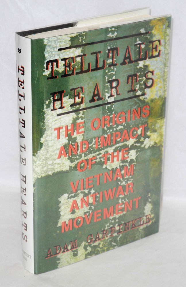 Telltale hearts; the origins and impact of the Vietnam antiwar movement. Adam Garfinkle.
