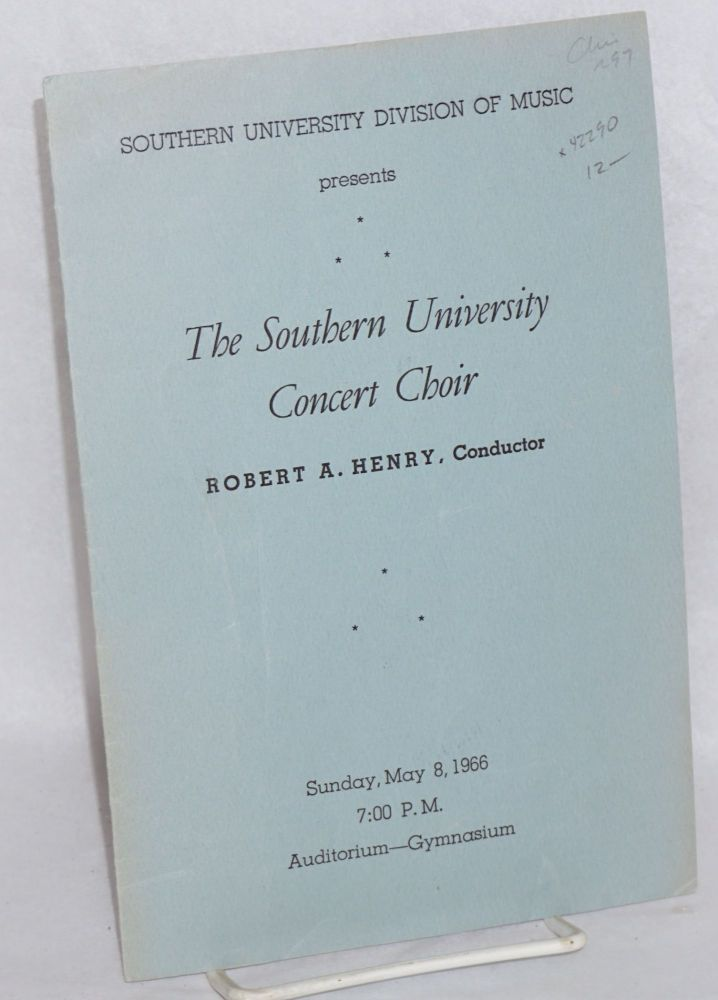 The Southern University Concert Choir Robert A. Henry, conductor, Saturday, May 8, 1966, auditorium-gymnasium, 7:30 pm