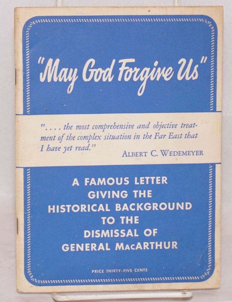 May God forgive us. A famous letter giving the historical background to the dismissal of General MacArthur [subtitle from cover]. Robert H. W. Welch, Jr.