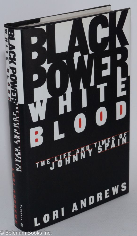 Black power, white blood; the life and times of Johnny Spain. Lori Andrews.
