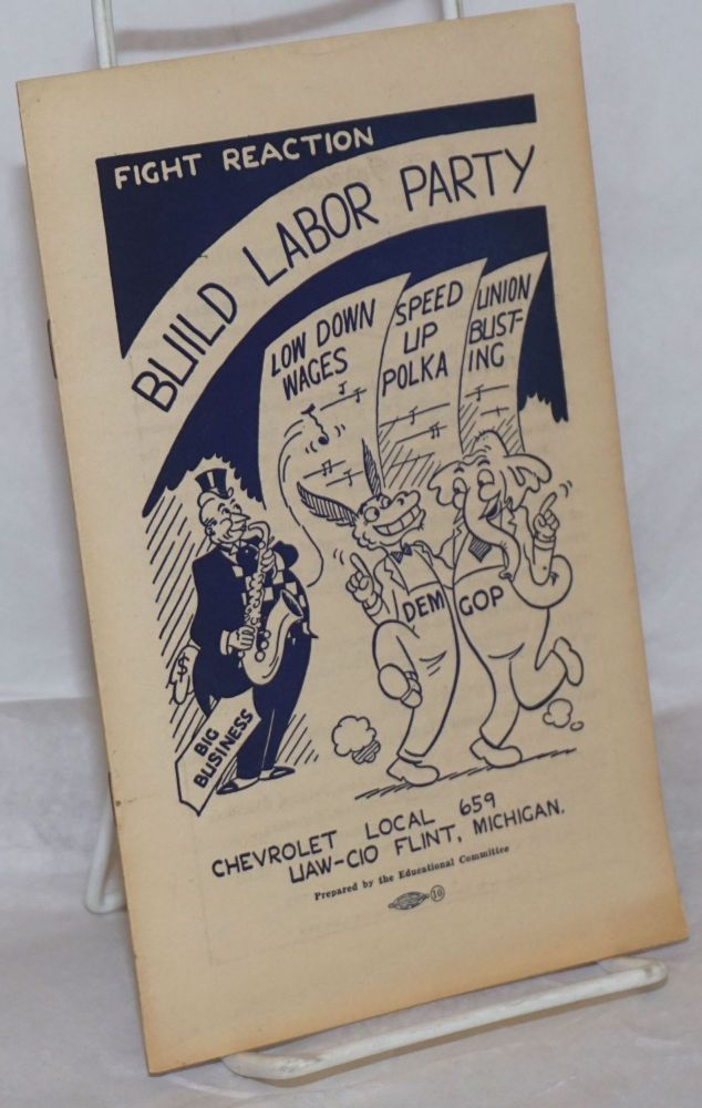 Build a labor party! Times have changed. UAW-CIO Chevrolet Local 659.
