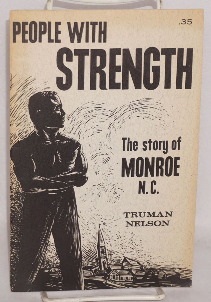People with strength; the story of Monroe N.C. Truman Nelson.