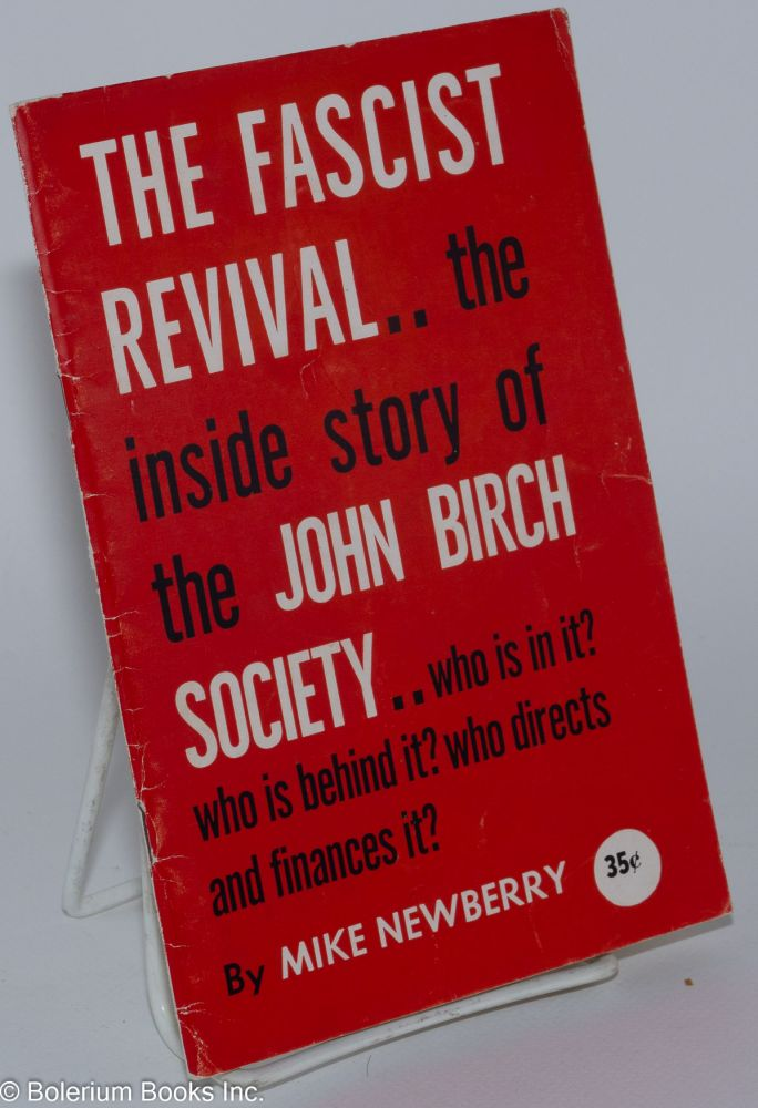 The fascist revival; the inside story of the John Birch Society. Mike Newberry.