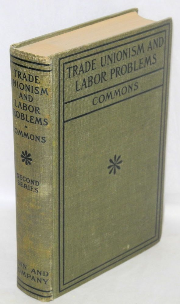 Trade unionism and labor problems Second series. Edited with an introduction by John R. Commons. John R. Commons, ed.