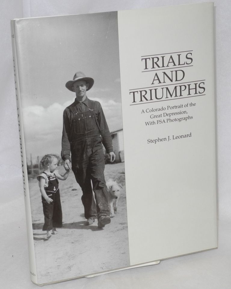Trials and triumphs; a Colorado portrait of the Great Depression, with FSA photographs. Stephen J. Leonard.