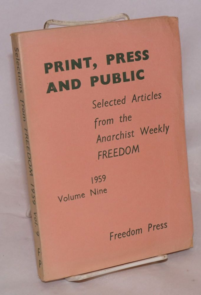Print, press and public; selected articles from the anarchist weekly Freedom. Volume nine, 1959. Freedom Press.