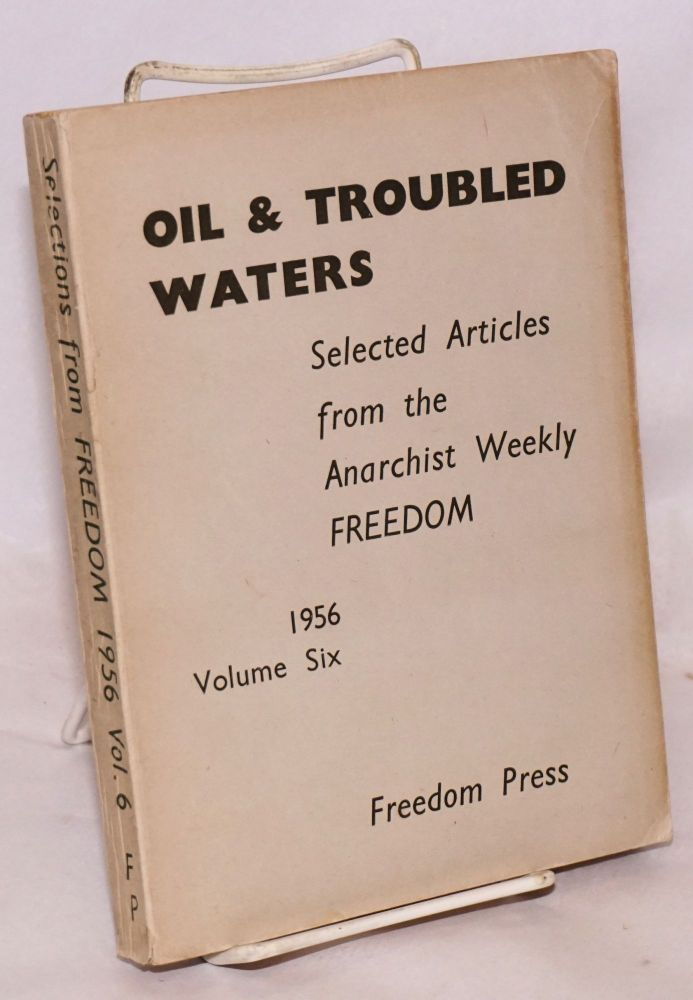 Oil & troubled waters; selected articles from the anarchist weekly Freedom. Volume six, 1956. Freedom Press.