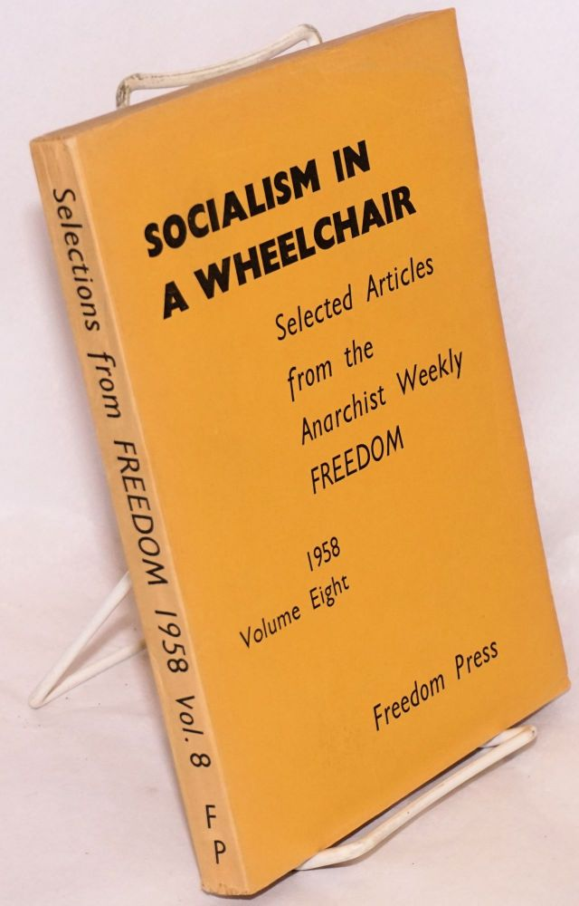 Socialism in a wheelchair; selected articles from the anarchist weekly Freedom. Volume eight, 1958. Freedom Press.