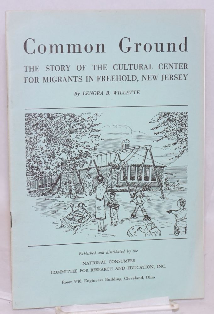 Common ground; the story of the Cultural Center for Migrants in Freehold, New Jersey. Lenora B. Willette.