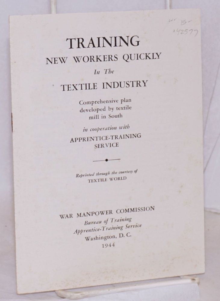 Training new workers quickly in the textile industry. Comprehensive plan developed by textile mill in South in cooperation with Apprentice-Training Service. Reprinted through the courtesy of TEXTILE WORLD. War Manpower Commission.
