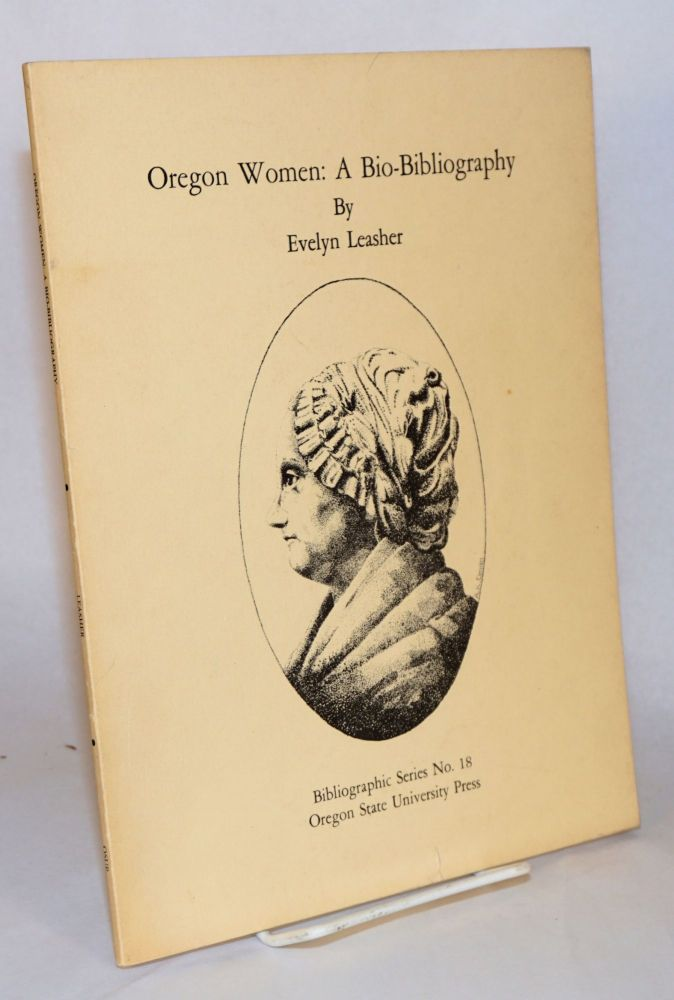 Oregon women: a bio-bibliography. Evelyn Leasher.