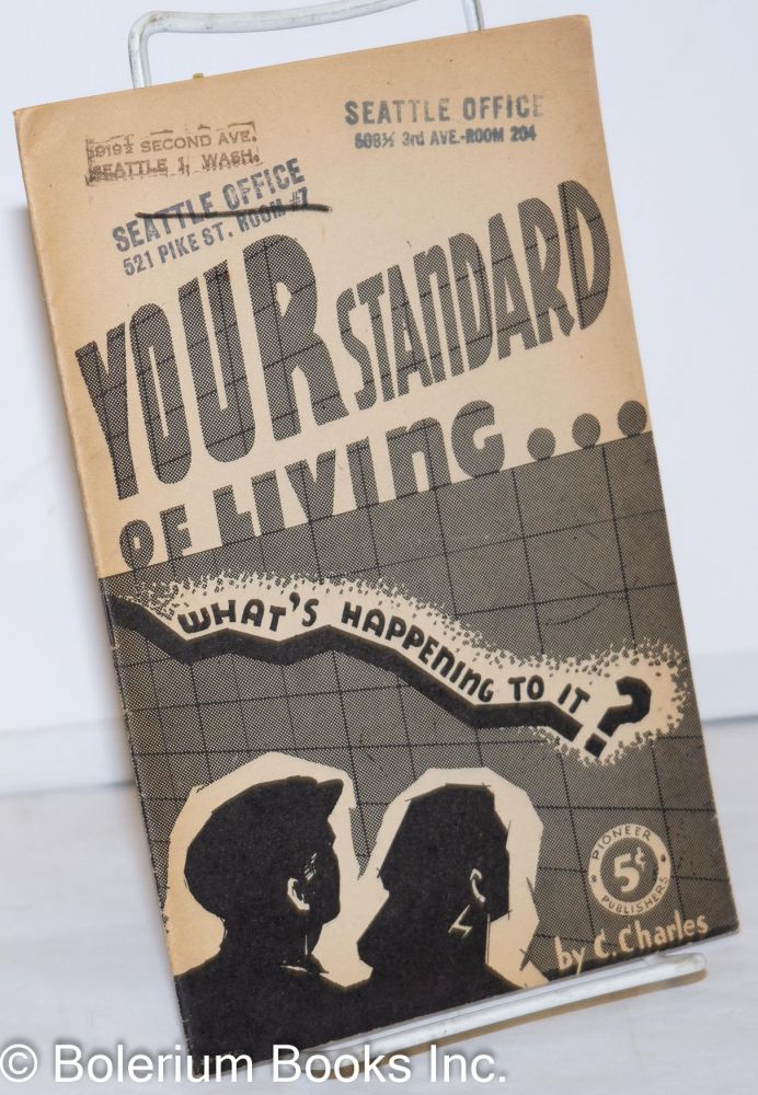 Your standard of living - what's happening to it? By C. Charles [pseud.]. Charles Curtis.