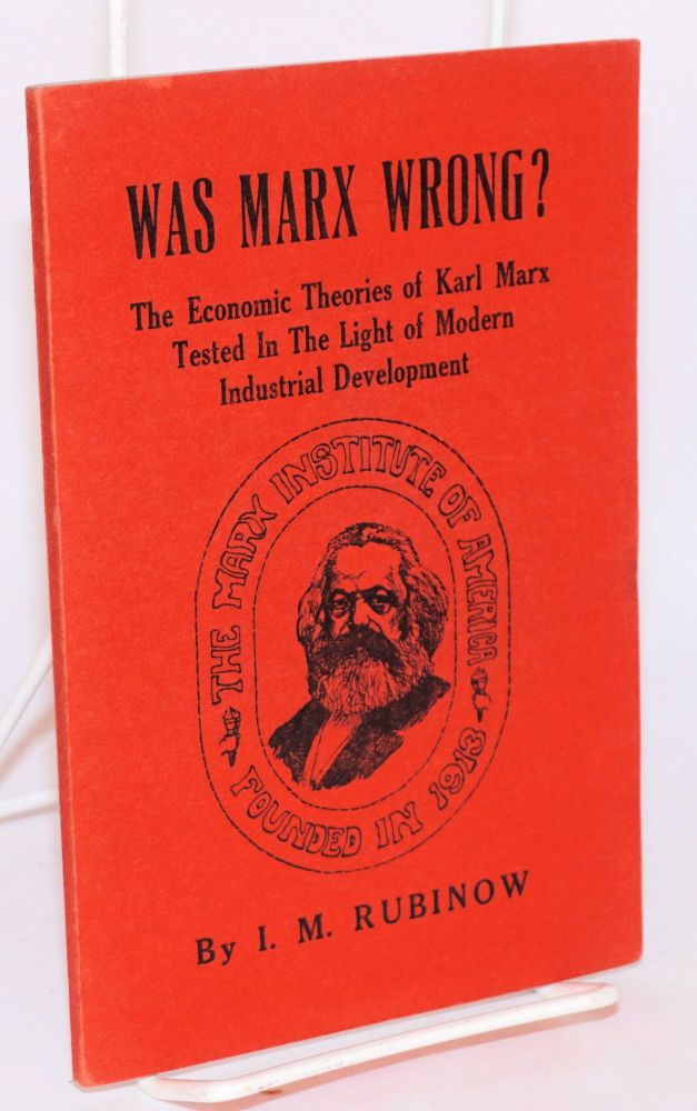 """Was Marx wrong? The economic theories of Karl Marx tested in the light of modern industrial development. A criticism of """"Marxism vs. socialism,"""" by Vladimir G. Simkhovitch. Issac M. Rubinow."""