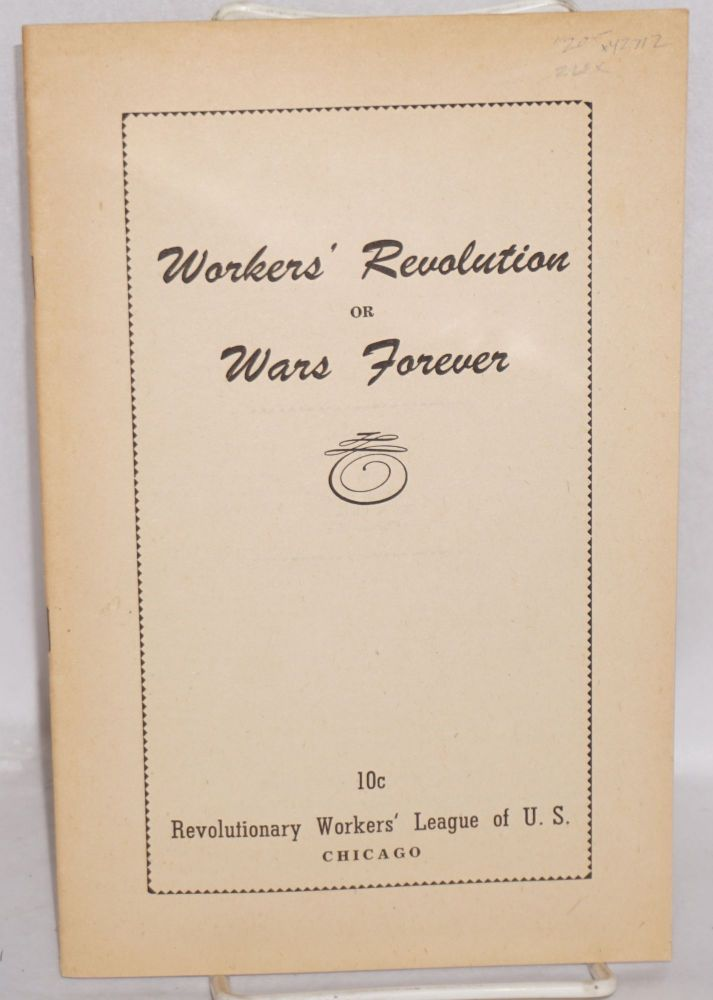 Workers' revolution or wars forever. Revolutionary Workers' League.