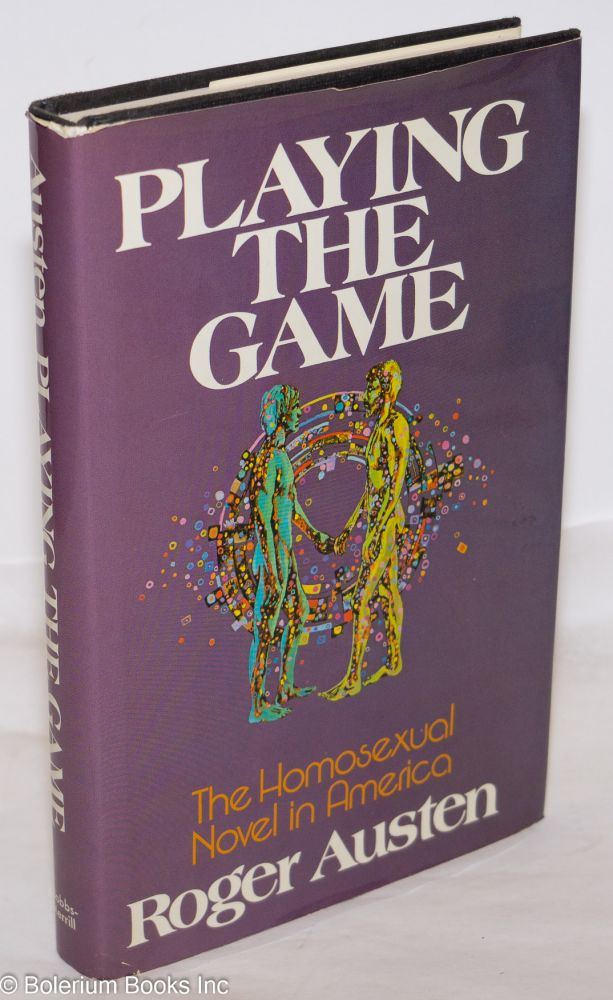 Playing the game; the homosexual novel in America. Roger Austen.