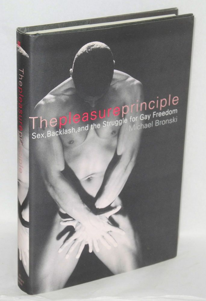 The pleasure principle; sex, backlash, and the struggle for gay freedom. Michael Bronski.