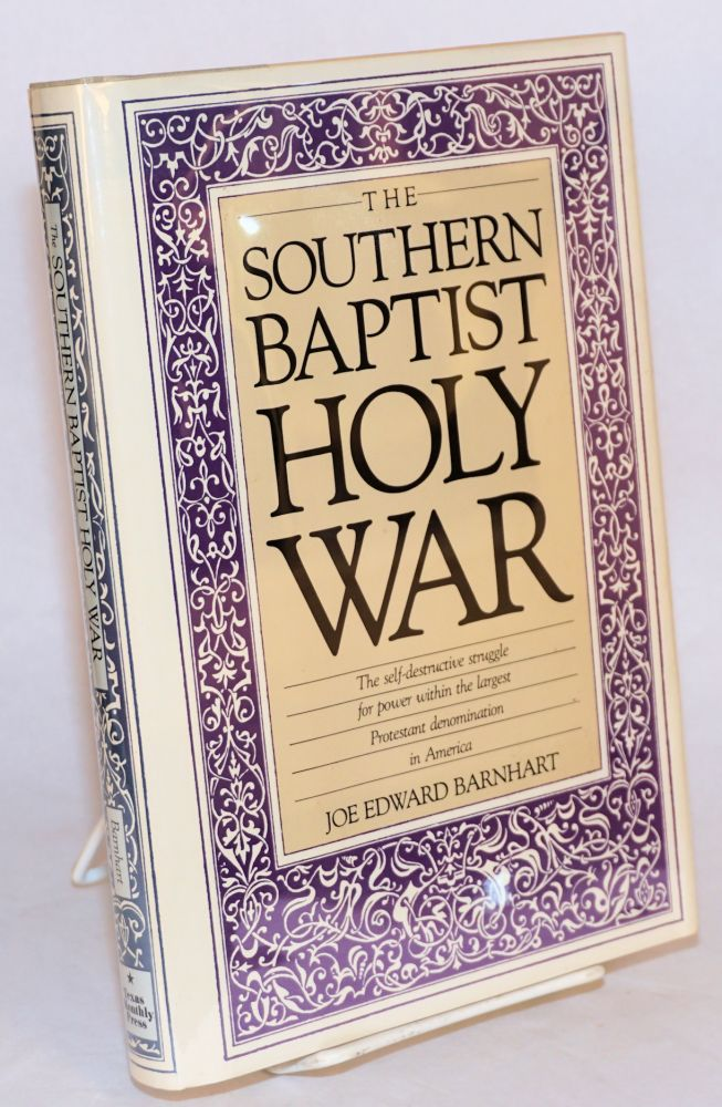 The Southern Baptist holy war. Joe Edward Barnhart