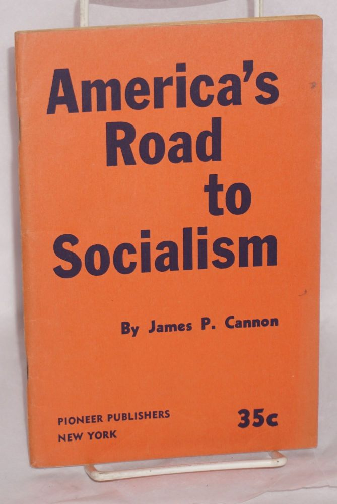 America's road to socialism. Six lectures given at the Los Angeles Friday Night Forum, December, 1952 -- January, 1953. James P. Cannon.