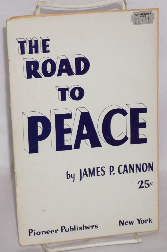 The road to peace; according to Stalin and according to Lenin. James P. Cannon.