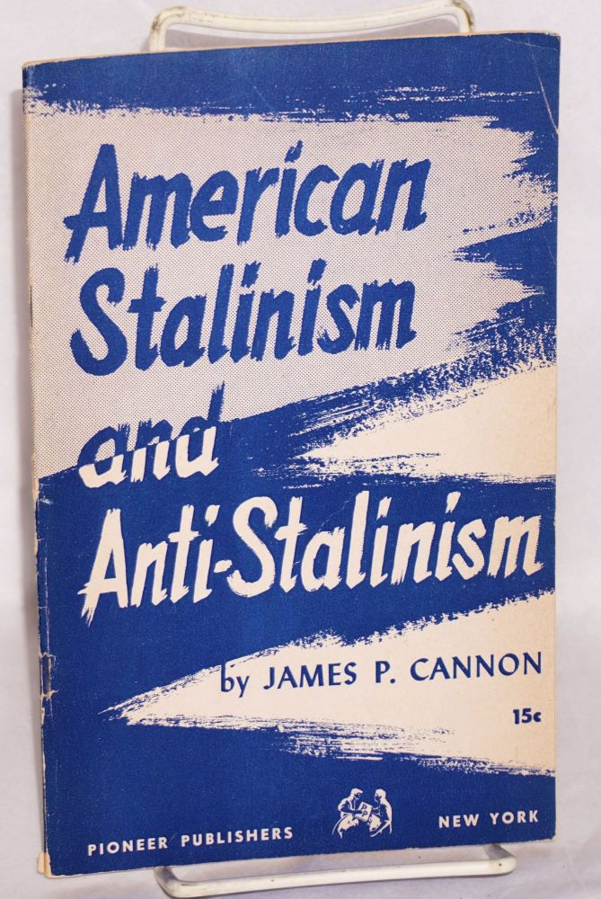 American Stalinism and anti-Stalinism. James P. Cannon.