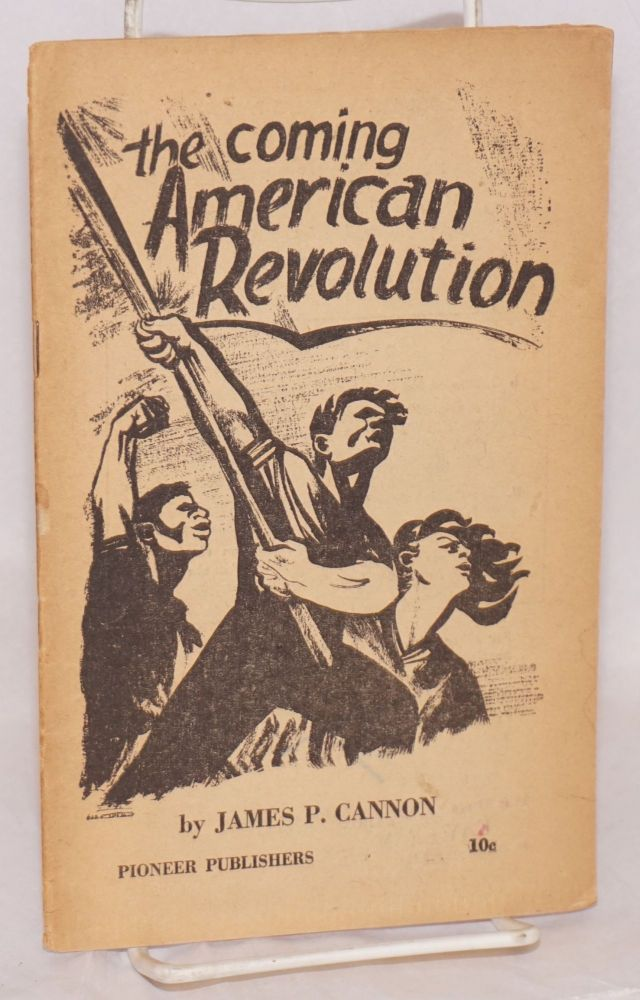 The coming American revolution. Theses on the American revolution, adopted by the twelfth national convention of the Socialist Workers Party. James P. Cannon.