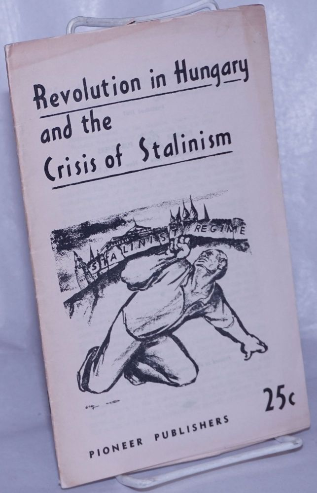 The Hungarian revolution and the crisis of Stalinism. Statement adopted by the National Committee of the Socialist Workers Party at its meeting, Jan. 3-5, 1957. Socialist Workers Party.