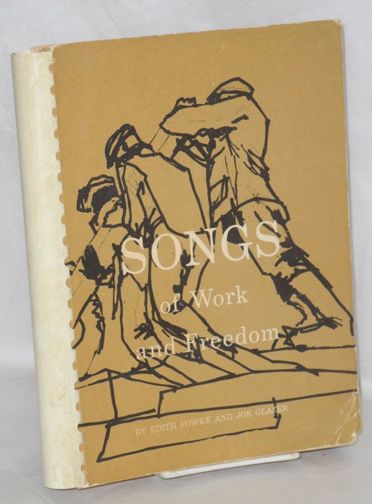 Songs of work and freedom.; Music arrangement, Kenneth Bray; art work, Hope Taylor. Edith Fowke, Joe Glazer.