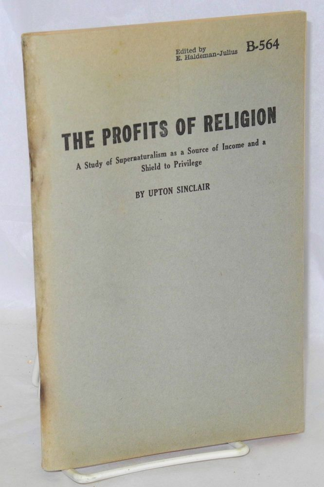 The profits of religion; a study of supernaturalism as a source of income and a shield to privilege. Upton Sinclair.