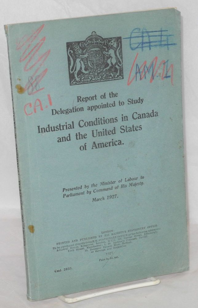 Report of the delegation appointed to study industrial conditions in Canada and the United States of America. Presented by the Minister of Labour to Parliament by Command of His Majesty, March, 1927