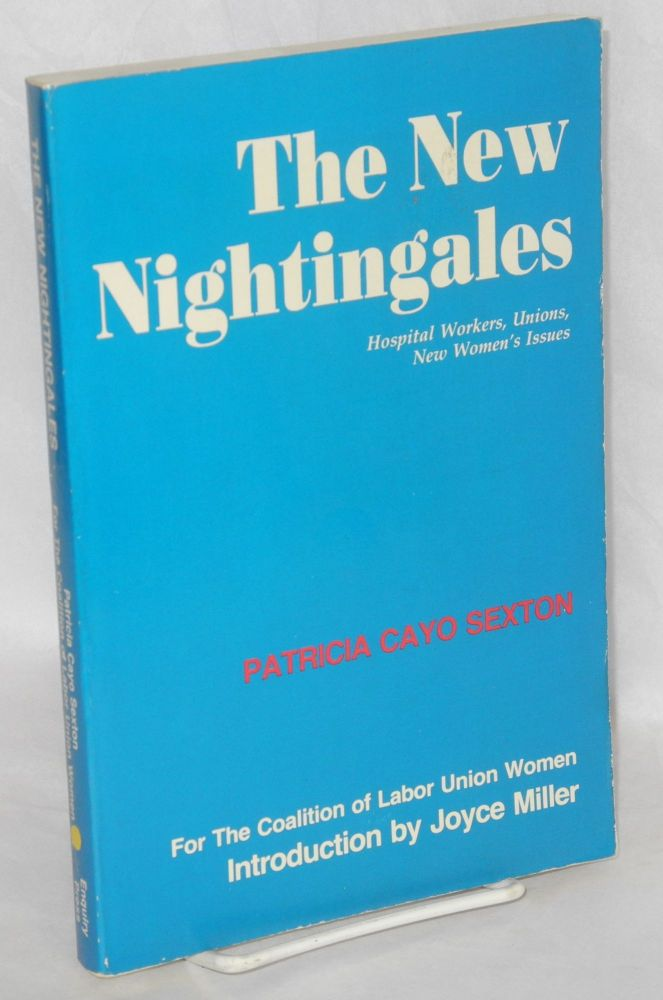 The new Nightingales; hospital workers, union, new women's issues. For the Coalition of Labor Union Women, introduction by Joyce Miller. Patricia Sexton.