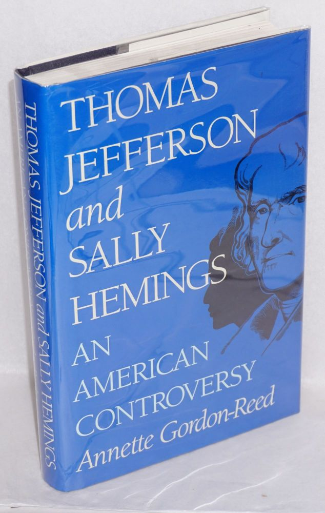 Thomas Jefferson and Sally Hemings; an American controversy. Annette Gordon-Reed.